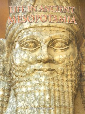 Life in Ancient Mesopotamia By Mehta-Jones, Shilpa
