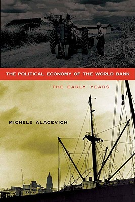 The Political Economy of the World Bank By Alacevich, Michele